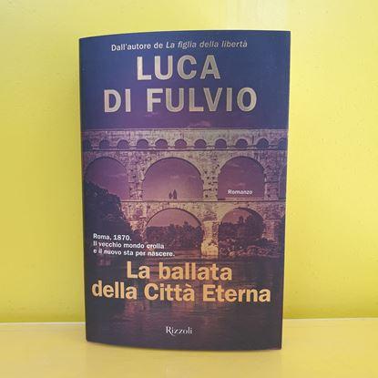 Immagine di La ballata della città eterna - Di Luca Di Fulvio
