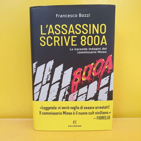 Immagine di L'assassino scrive 800A. Le iraconde indagini del commissario Mineo - Di Francesco Bozzi