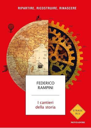Immagine di I cantieri della storia. Ripartire, ricostruire, rinascere - di Federico Rampini
