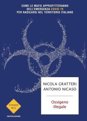 Immagine di Ossigeno illegale. Come le mafie approfitteranno dell'emergenza Covid-19 per radicarsi nel territorio italiano - di Nicola Gratteri - Antonio Nicaso